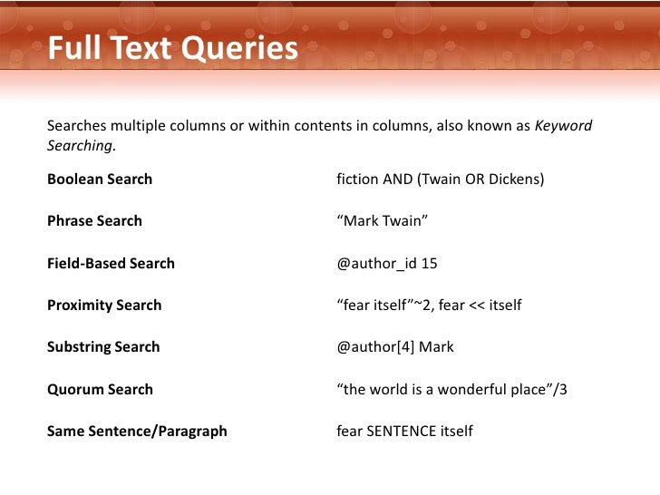 Full Text QueriesSearches multiple columns or within contents in columns, also known as KeywordSearching.Boolean Search   ...