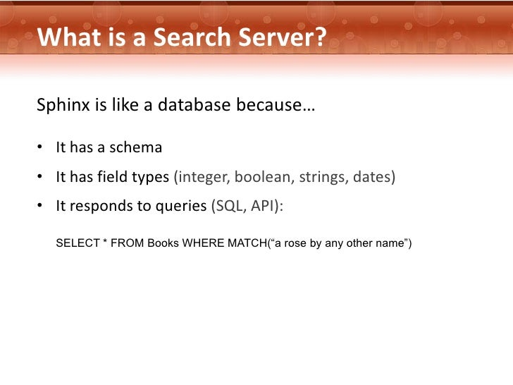 What is a Search Server?Sphinx is like a database because…• It has a schema• It has field types (integer, boolean, strings...