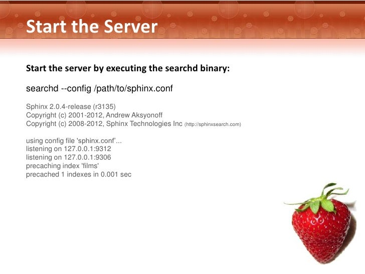 Start the ServerStart the server by executing the searchd binary:searchd --config /path/to/sphinx.confSphinx 2.0.4-release...