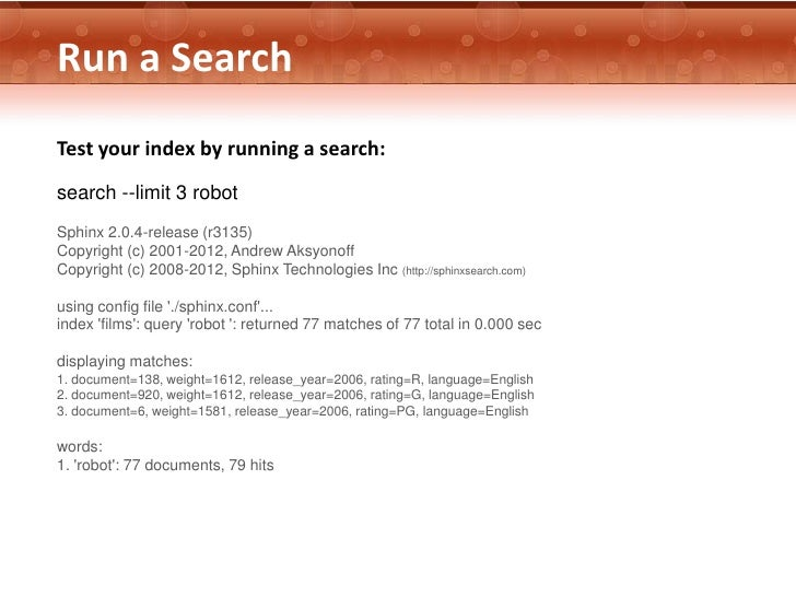 Run a SearchTest your index by running a search:search --limit 3 robotSphinx 2.0.4-release (r3135)Copyright (c) 2001-2012,...