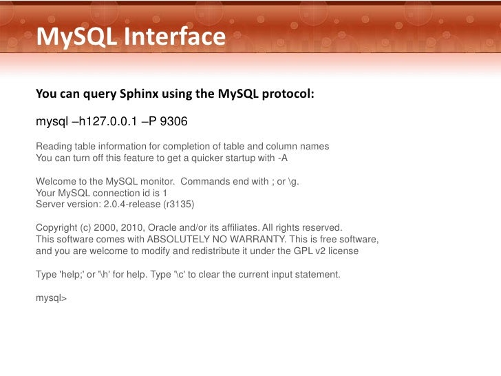 MySQL InterfaceYou can query Sphinx using the MySQL protocol:mysql –h127.0.0.1 –P 9306Reading table information for comple...