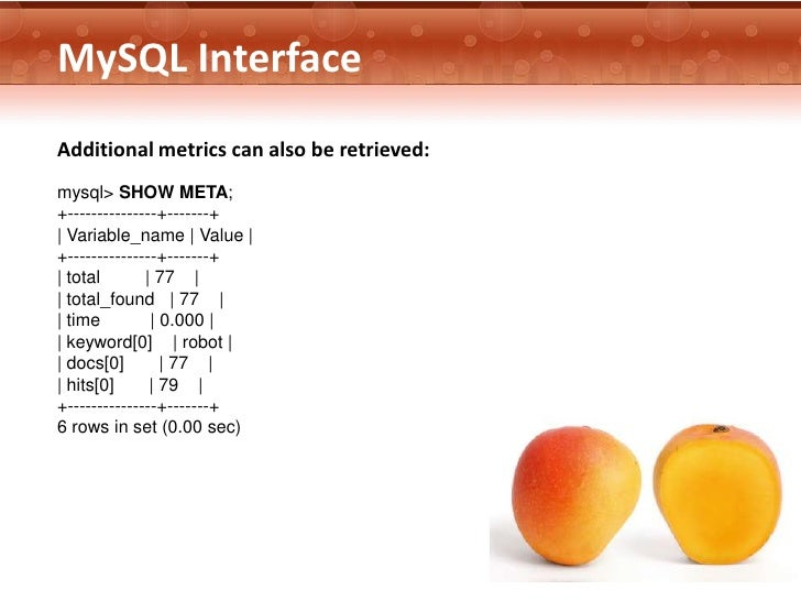 MySQL InterfaceAdditional metrics can also be retrieved:mysql> SHOW META;+---------------+-------+  Variable_name   Value ...