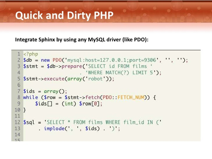 Quick and Dirty PHPIntegrate Sphinx by using any MySQL driver (like PDO):