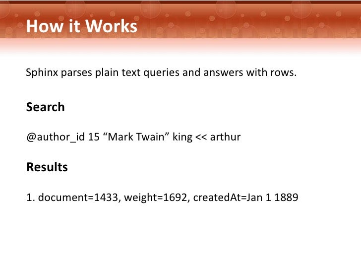 """How it WorksSphinx parses plain text queries and answers with rows.Search@author_id 15 """"Mark Twain"""" king << arthurResults1..."""
