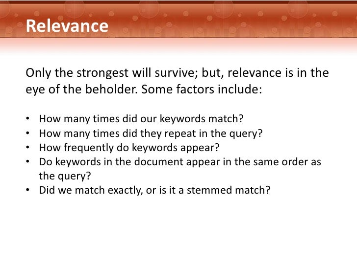 RelevanceOnly the strongest will survive; but, relevance is in theeye of the beholder. Some factors include:• How many tim...