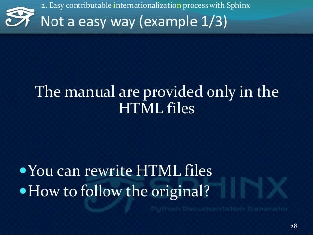 Not a easy way (example 2/3) The HTML manual are generated from reST files and docstrings in the source files  You can re...