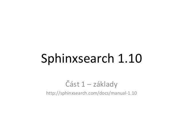 Sphinxsearch 1.10Část 1 – základyhttp://sphinxsearch.com/docs/manual-1.10