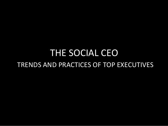 THE SOCIAL CEOTRENDS AND PRACTICES OF TOP EXECUTIVES