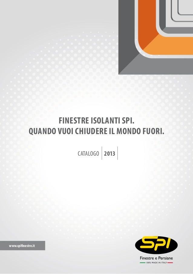 www.spifinestre.itCATALOGO 2013QUANDO VUOI CHIUDERE IL MONDO FUORI.FINESTRE ISOLANTI SPI.