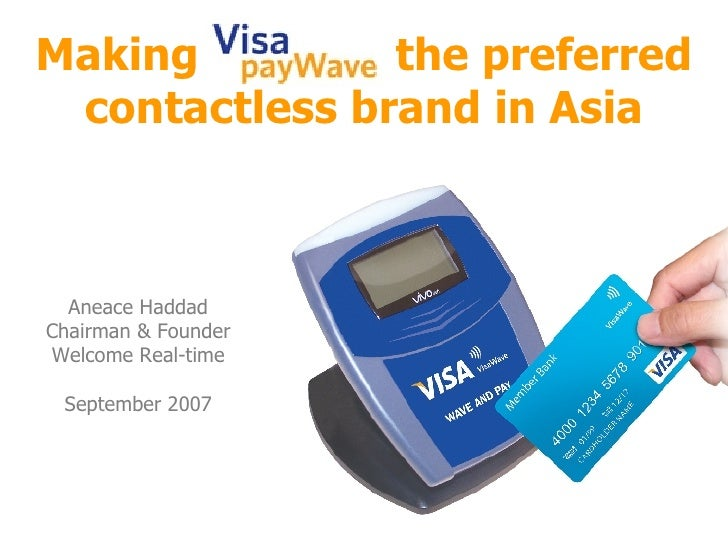 Making  the preferred contactless brand in Asia Aneace Haddad Chairman & Founder Welcome Real-time September 2007