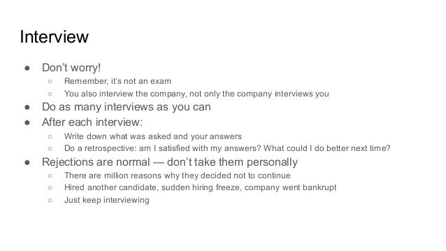Interview ● Don't worry! ○ Remember, it's not an exam ○ You also interview the company, not only the company interviews yo...