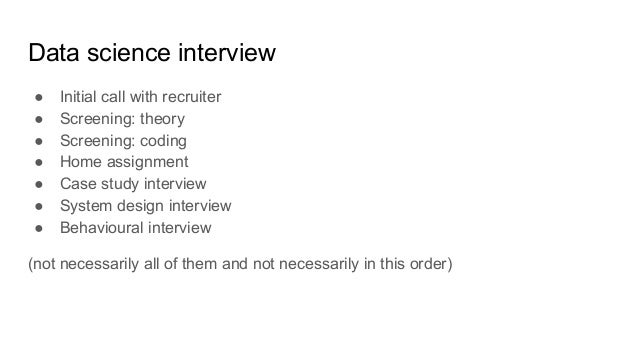Data science interview ● Initial call with recruiter ● Screening: theory ● Screening: coding ● Home assignment ● Case stud...