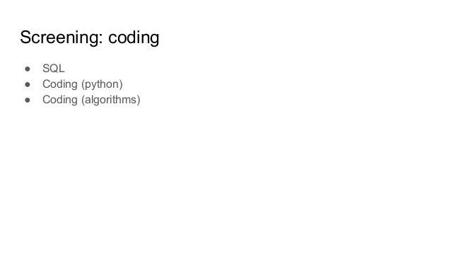 Screening: coding ● SQL ● Coding (python) ● Coding (algorithms)