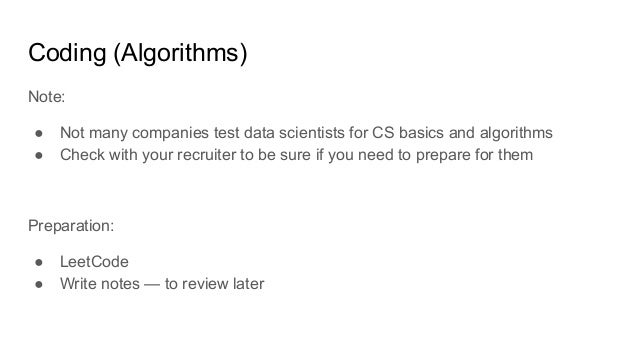 Coding (Algorithms) Note: ● Not many companies test data scientists for CS basics and algorithms ● Check with your recruit...