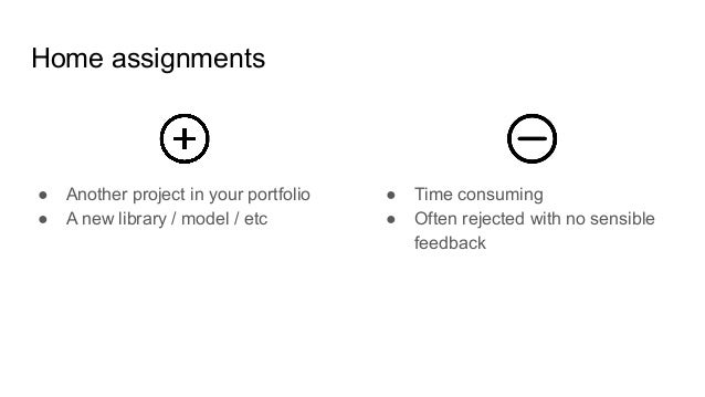 Home assignments ● Another project in your portfolio ● A new library / model / etc ● Time consuming ● Often rejected with ...