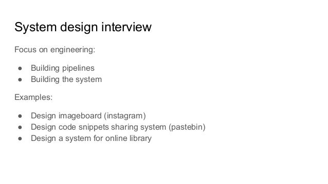 System design interview Focus on engineering: ● Building pipelines ● Building the system Examples: ● Design imageboard (in...