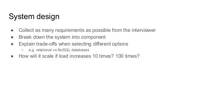 System design ● Collect as many requirements as possible from the interviewer ● Break down the system into component ● Exp...