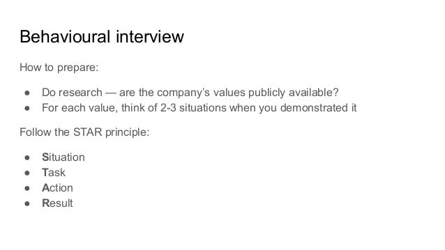 Behavioural interview How to prepare: ● Do research — are the company's values publicly available? ● For each value, think...