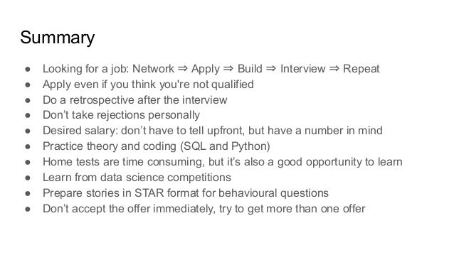 Summary ● Looking for a job: Network ⇒ Apply ⇒ Build ⇒ Interview ⇒ Repeat ● Apply even if you think you're not qualified ●...