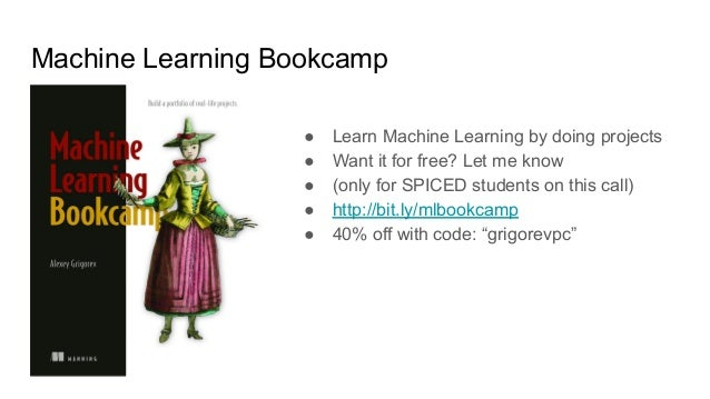 Machine Learning Bookcamp ● Learn Machine Learning by doing projects ● Want it for free? Let me know ● (only for SPICED st...