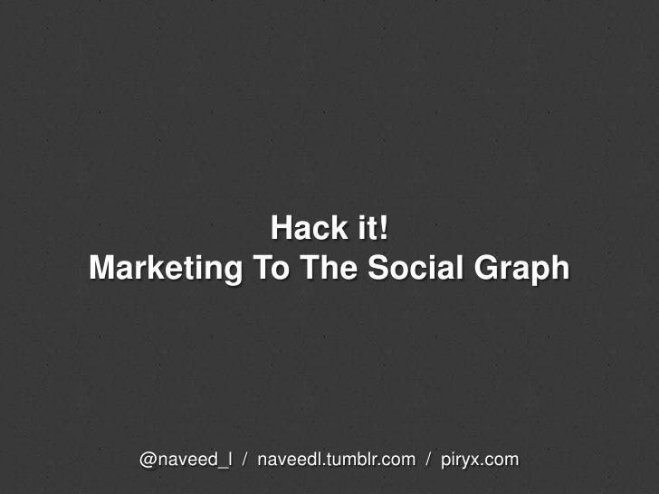 Hack it! Marketing To The Social Graph<br />@naveed_l  /  naveedl.tumblr.com  /  piryx.com<br />