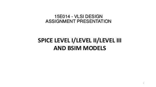 SPICE LEVEL I/LEVEL II/LEVEL III AND BSIM MODELS