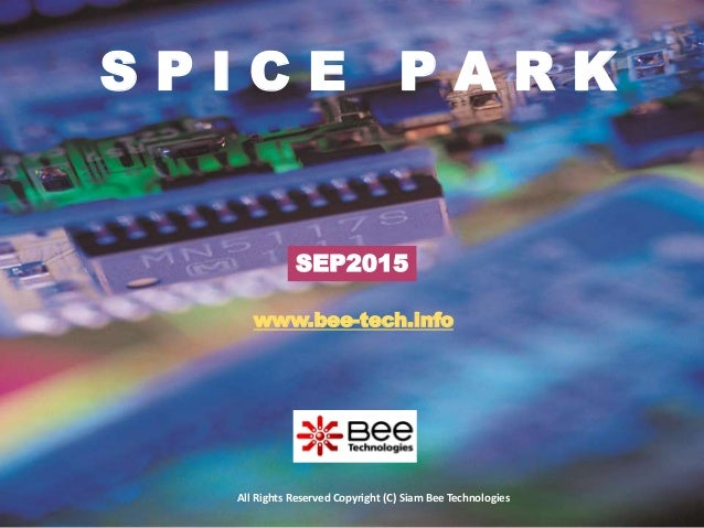 1 All Rights Reserved Copyright (C) Siam Bee Technologies S P I C E P A R K SEP2015 www.bee-tech.info