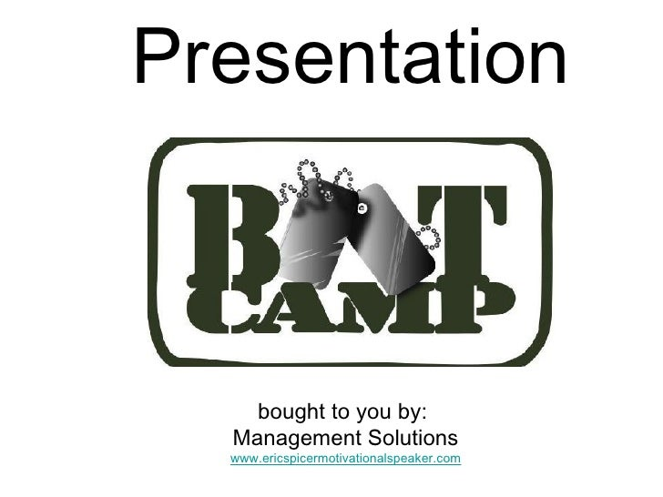 bought to you by:   Management Solutions  www.ericspicermotivationalspeaker.com Presentation