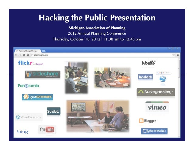 Hacking the Public Presentation            Michigan Association of Planning           2012 Annual Planning Conference   Th...