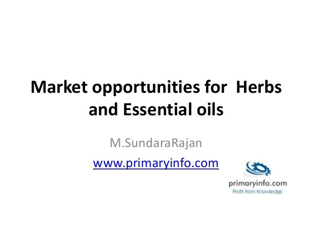 Market opportunities for Herbs and Essential oils M.SundaraRajan www.primaryinfo.com