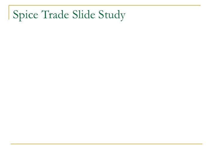 Spice Trade Slide Study