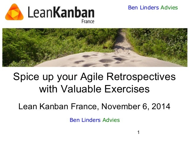 1  Ben Linders Advies  Spice up your Agile Retrospectives with Valuable ExercisesLean Kanban France, November 6, 2014  Ben...