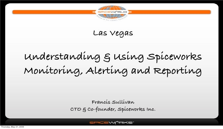 Las Vegas                       Understanding & Using Spiceworks                      Monitoring, Alerting and Reporting  ...