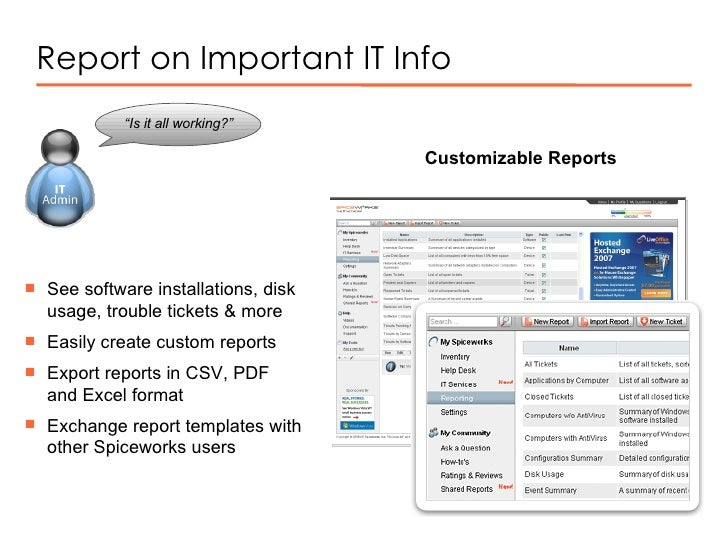 """Report on Important IT Info """" Is it all working?""""  Customizable Reports <ul><li>See software installations, disk usage, tr..."""