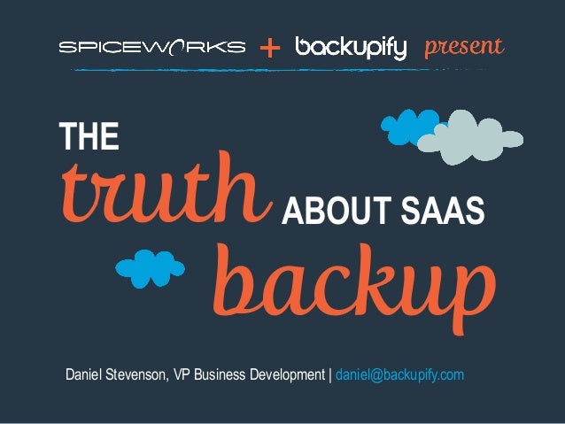 THE Daniel Stevenson, VP Business Development | daniel@backupify.com ABOUT SAAStruth backup