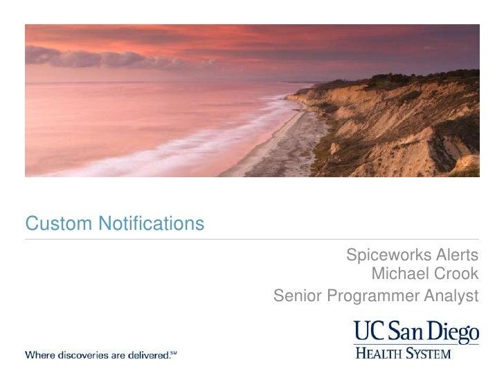 Custom Notifications<br />Spiceworks AlertsMichael Crook<br />Senior Programmer Analyst<br />
