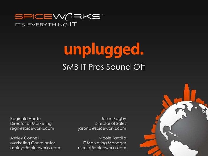 SMB IT Pros Sound Off<br />Reginald Herde<br />Director of Marketing<br />regh@spiceworks.com<br />Ashley Connell<br />Mar...