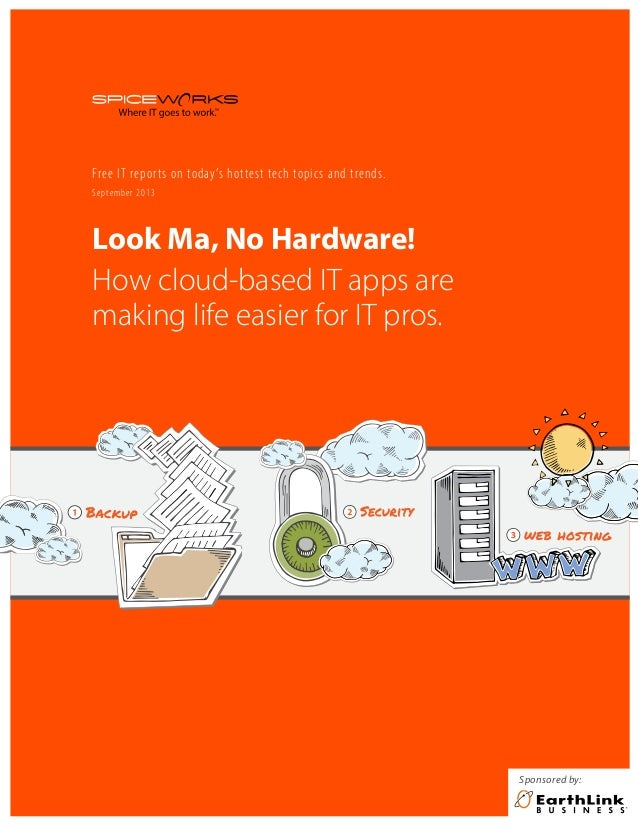 Look Ma, No Hardware! 1 Look Ma, No Hardware! How cloud-based IT apps are making life easier for IT pros. September 2013 F...