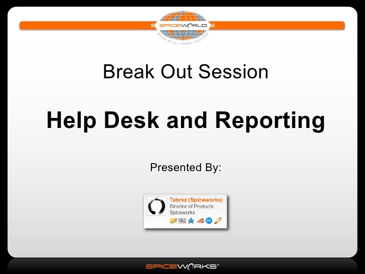 Break Out Session  Help Desk and Reporting         Presented By: