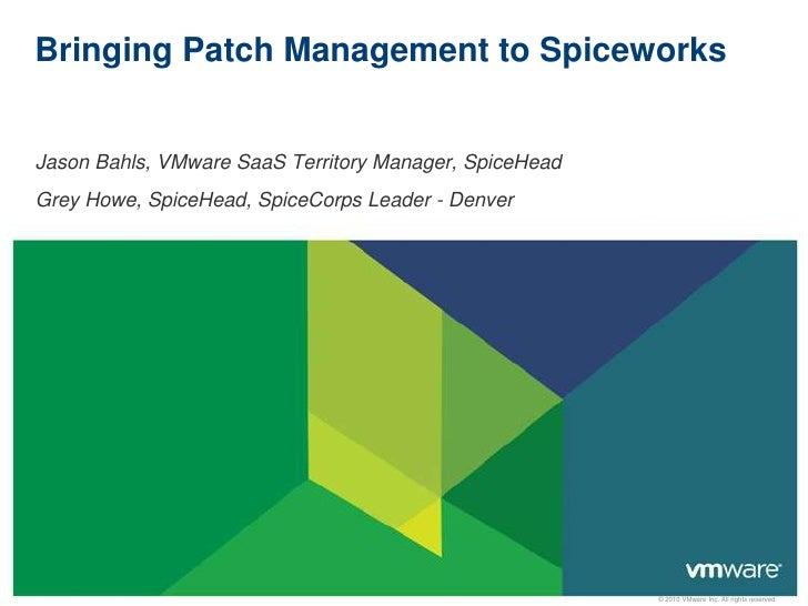 Bringing Patch Management to SpiceworksJason Bahls, VMware SaaS Territory Manager, SpiceHeadGrey Howe, SpiceHead, SpiceCor...