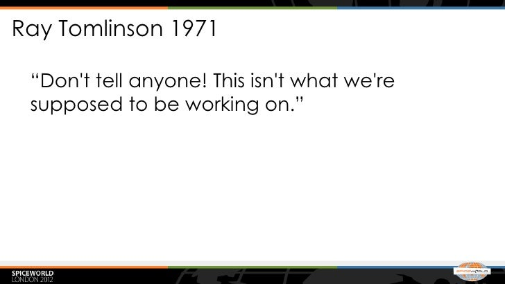 """Ray Tomlinson 1971 """"Dont tell anyone! This isnt what were supposed to be working on."""""""