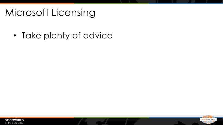 Microsoft Licensing • Take plenty of advice