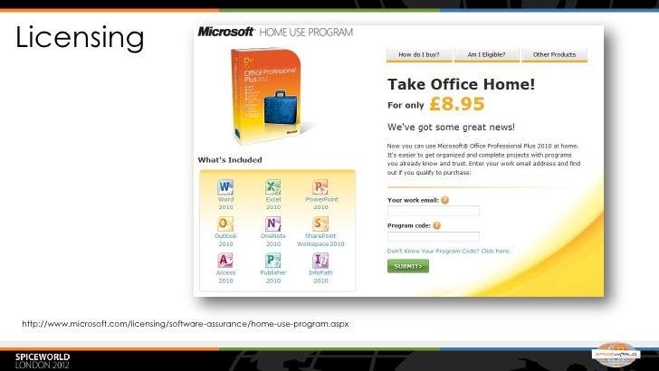 Licensinghttp://www.microsoft.com/licensing/software-assurance/home-use-program.aspx