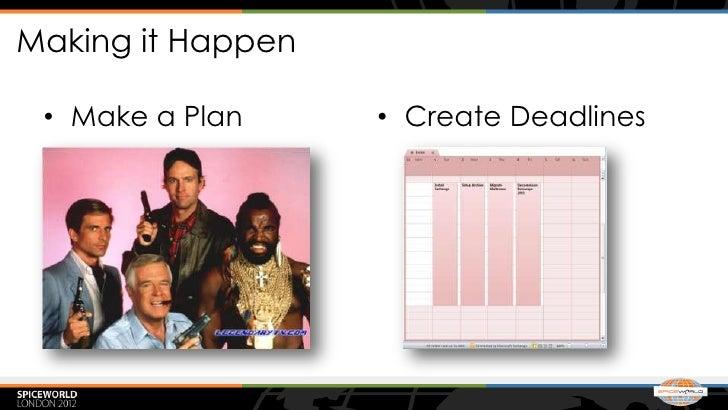 Making it Happen • Make a Plan     • Create Deadlines