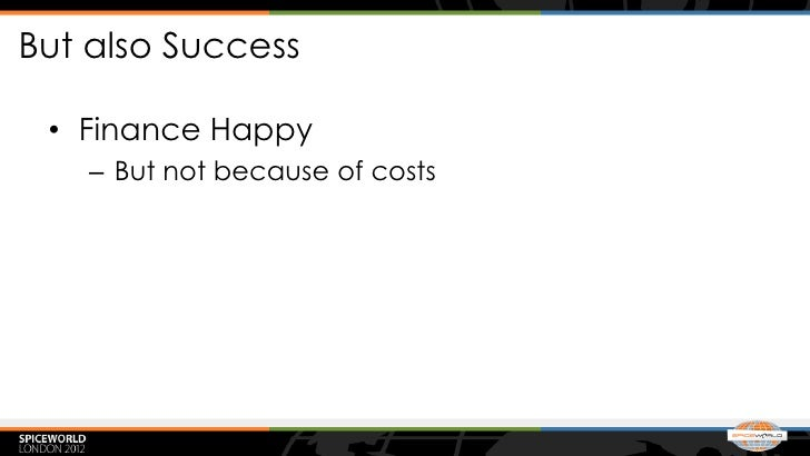 But also Success • Finance Happy    – But not because of costs