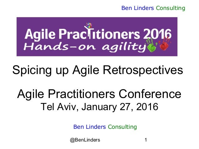 @BenLinders 1 Ben Linders Consulting Spicing up Agile Retrospectives Agile Practitioners Conference Tel Aviv, January 27, ...