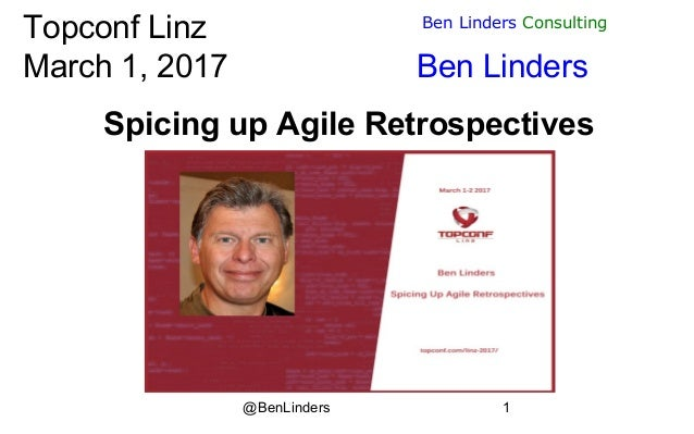 @BenLinders 1 Ben Linders Consulting Topconf Linz March 1, 2017 Ben Linders Spicing up Agile Retrospectives