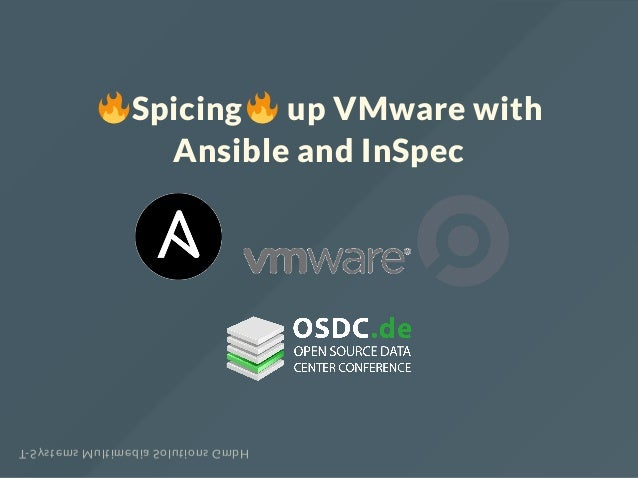 Spicing up VMware with Ansible and InSpec T-Systems Multimedia Solutions GmbH