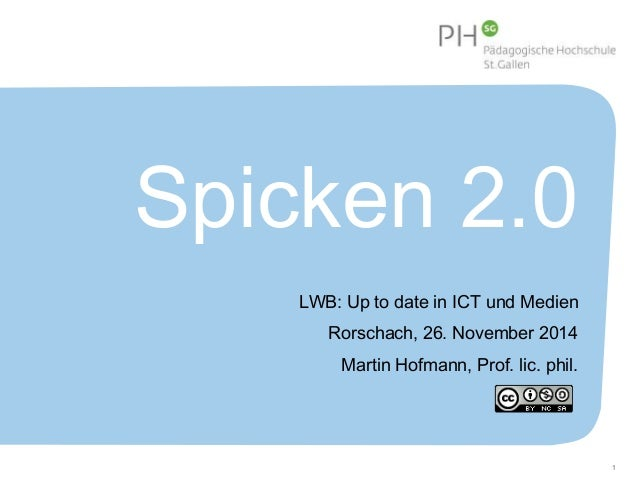 Spicken 2.0  LWB: Up to date in ICT und Medien  Rorschach, 26. November 2014  Martin Hofmann, Prof. lic. phil.  1
