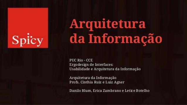 Arquitetura da Informação PUC Rio - CCE Ergodesign de Interfaces: Usabilidade e Arquitetura da Informação Arquitetura da I...